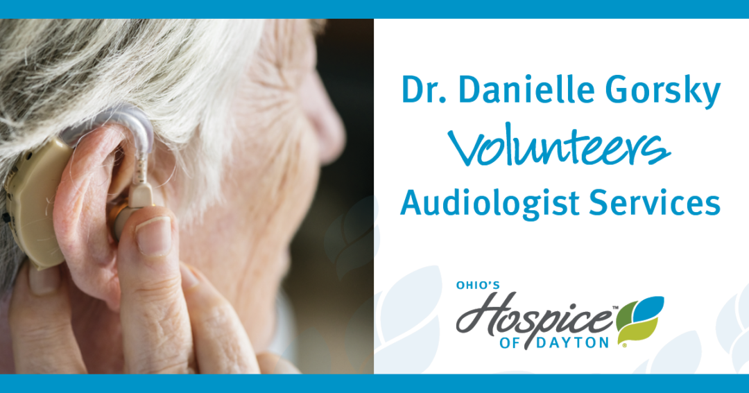 Audiologist Volunteers Hearing Services At Ohio's Hospice  of Dayton